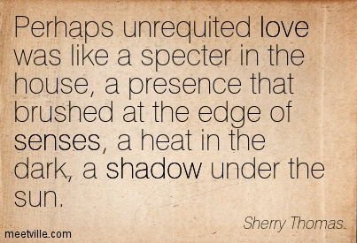 unrequited-love-sherry-thomas-shadow-senses-love-meetville-quote